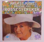 Halász Judit - Vannak Még Rossz Gyerekek LP (EX/EX) 1991