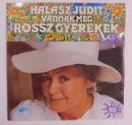 Halász Judit - Vannak Még Rossz Gyerekek LP (EX/VG+) 1991