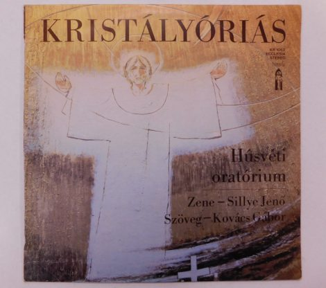Sillye Jenő - Kristályóriás - Húsvéti Oratórium LP (VG+/VG)