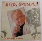 Csákányi László - Nézd, Öregem... LP (VG+/VG+)