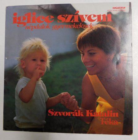 Iglice szívem - népdalok gyermekeknek - Szvorák Katalin LP (VG/VG) HUN