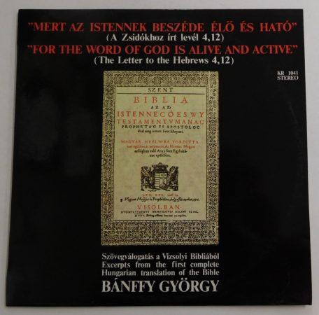 Bánffy György - Mert Az Istennek Beszéde Élő És Ható (Szövegválogatás A Vizsolyi Bibliából) LP (NM/VG+)
