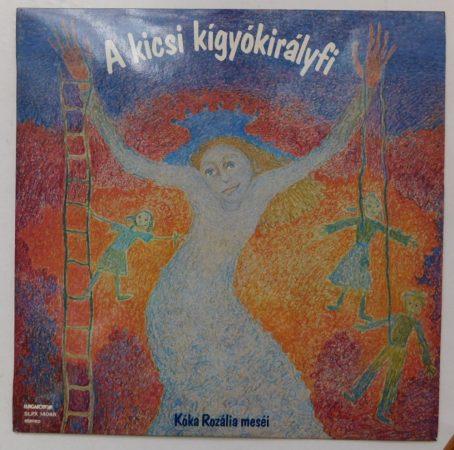 A kicsi kígyókirályfi - Kóka Rozália meséi LP (EX/NM) Bukovinai székely és moldvai csángó népmesék